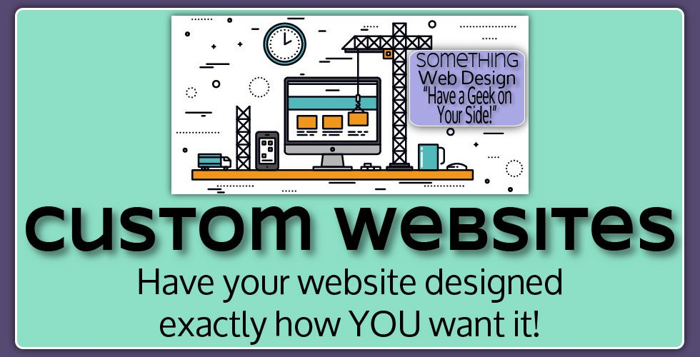 Custom Websites. Have your website designed exactly how you want it